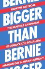 Bigger Than Bernie: How We Go from the Sanders Campaign to Democratic Socialism Cover Image