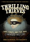 Thrilling Thieves: Thrilling Thieves: Liars, Cheats, and Cons Who Changed History (Changed History Series) Cover Image