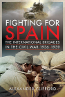 Fighting for Spain: The International Brigades in the Civil War, 1936-1939 Cover Image