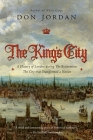 The King's City: A History of London During The Restoration: The City that Transformed a Nation Cover Image