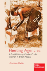 Fleeting Agencies: A Social History of Indian Coolie Women in British Malaya Cover Image