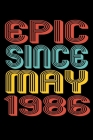 Epic Since May 1986: Perfect Birthday Gift for 34 Year Old Men and Women Cover Image