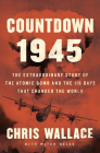 Countdown 1945: The Extraordinary Story of the 116 Days That Changed the World Cover Image