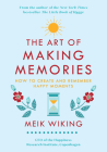 The Art of Making Memories: How to Create and Remember Happy Moments (The Happiness Institute Series) Cover Image