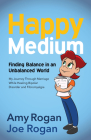 Happy Medium: Finding the Balance in an Unbalanced World Cover Image