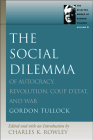 The Social Dilemma: Of Autocracy, Revolution, Coup d'Etat, and War (Selected Works of Gordon Tullock #8) Cover Image