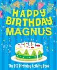 Happy Birthday Magnus - The Big Birthday Activity Book: (Personalized Children's Activity Book) Cover Image