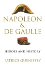 Napoleon and de Gaulle: Heroes and History Cover Image