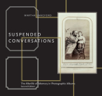 Suspended Conversations: The Afterlife of Memory in Photographic Albums, Second Edition Cover Image