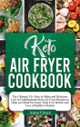Keto Air Fryer Cookbook: The Ultimate 35+ Easy to Make and Delicious Low in Carbohydrates Keto Air Fryer Recipes to Help you Shed Fat Faster Th Cover Image