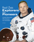 Explorers & Pioneers: Intrepid Adventurers Who Achieved the Unthinkable (Real Lives) Cover Image