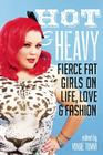 Hot & Heavy: Fierce Fat Girls on Life, Love & Fashion Cover Image