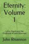 Eternity: Volume 1: Lyrics, Poems and the Chronicles of John Rhiannon Cover Image