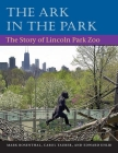 The Ark in Park: THE STORY OF LINCOLN PARK ZOO Cover Image
