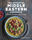 The Essential Middle Eastern Cookbook: Classic Recipes Made Easy Cover Image
