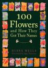 100 Flowers and How They Got Their Names Cover Image