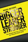 Bigger Leaner Stronger: The Simple Science of Building the Ultimate Male Body Cover Image