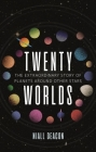 Twenty Worlds: The Extraordinary Story of Planets Around Other Stars (Universe) Cover Image