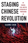 Staging Chinese Revolution: Theater, Film, and the Afterlives of Propaganda Cover Image