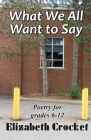 What We All Want to Say: Poetry for grades 6-12 Cover Image