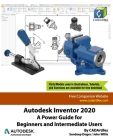 Autodesk Inventor 2020: A Power Guide for Beginners and Intermediate Users Cover Image