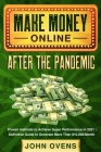 Make Money Online After the Pandemic: Proven methods to Achieve Super Performance in 2021 - Definitive Guide to Generate More Than $10,000/Month Cover Image