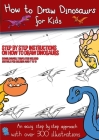 How to Draw Dinosaurs for Kids (Step by step instructions on how to draw 38 dinosaurs): This book has over 300 detailed illustrations that demonstrate Cover Image