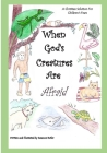 When God's Creatures Are Afraid: A Christian Solution For Children's Fears Cover Image