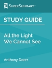Study Guide: All the Light We Cannot See by Anthony Doerr (SuperSummary) Cover Image
