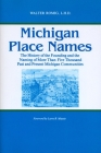 Michigan Place Names: The History of the Founding and the Naming of More Than Five Thousand Past and Present Michigan Communities (Great Lakes Books) Cover Image