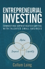 Entrepreneurial Investing: Connecting Sophisticated Capital with Talented Small Business Cover Image
