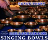 The Language of Singing Bowls: How to Choose, Play and Understand Your Bowl Cover Image