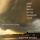 Love and Death in the Sunshine State: The Story of a Crime Cover Image