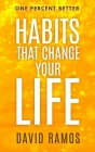Habits That Change Your Life: Discover The Habits Successful People Have To Stop Procrastinating, Inspire Creativity, And Increase Your Happiness Cover Image
