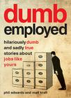Dumbemployed: Hilariously Dumb and Sadly True Stories about Jobs Like Yours Cover Image
