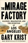 The Mirage Factory: Illusion, Imagination, and the Invention of Los Angeles Cover Image