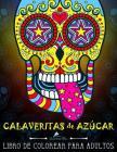 Calaveritas De Azucar: Libro De Colorear Para Adultos: Día de los Muertos calaveras de azúcar Cover Image