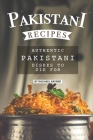 Pakistani Recipes: Authentic Pakistani Dishes to Die for Cover Image