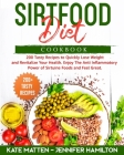 Sirtfood Diet Cookbook: 200 Tasty Recipes to Quickly Lose Weight and Revitalize Your Health. Enjoy The Anti Inflammatory Power of Sirtuine Foo Cover Image
