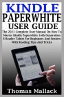 Kindle Paperwhite User Guide: The 2021 Complete User Manual On How To Master Kindle Paperwhite 1oth Generation E-Reader Tablet For Beginners And Sen Cover Image