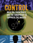 Control: Mkultra, Chemtrails and the Conspiracy to Suppress the Masses Cover Image