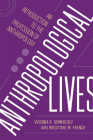 Anthropological Lives: An Introduction to the Profession of Anthropology Cover Image