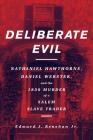 Deliberate Evil: Nathaniel Hawthorne, Daniel Webster, and the 1830 Murder of a Salem Slave Trader Cover Image
