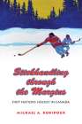 Stickhandling Through the Margins: First Nations Hockey in Canada Cover Image