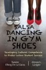 Salsa Dancing in Gym Shoes: Developing Cultural Competence to Foster Latino Student Success Cover Image