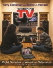 Watching TV: Eight Decades of American Television (Television and Popular Culture) Cover Image