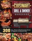 The Unofficial Cuisinart Grill & Smoker Cookbook: 300 Easy, Vibrant & Mouthwatering Recipes for Beginners & Advanced Users Cover Image