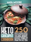 Keto Crockpot Cookbook: 250 Quick and Delicious Recipes to Stay Healthy and Enjoy Taste Dishes to Lose Weight Effectively, Finding Your Well-B Cover Image
