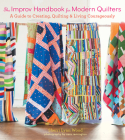 The Improv Handbook for Modern Quilters: A Guide to Creating, Quilting, and Living Courageously Cover Image