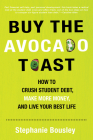 Buy the Avocado Toast: How to Crush Student Debt, Make More Money, and Live Your Best Life Cover Image